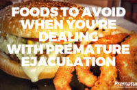 Foods to Avoid When You're Dealing With Premature Ejaculation
