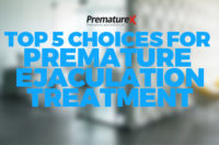 Top 5 Choices for Premature Ejaculation Treatment